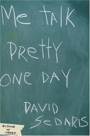 Me Talk Pretty One Day ,by Sedaris, David ( 2000 ) Hardcover