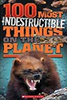 100 Most Indestructible Things on the Planet (100 Most)