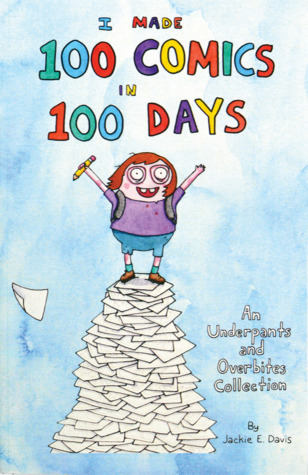 I Made 100 Comics in 100 Days: An Underpants and Overbites Collection