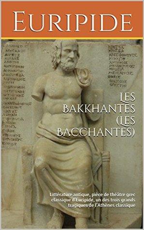 Les Bakkhantes (Les Bacchantes): Littérature antique, pièce de théâtre grec classique d'Euripide, un des trois grands tragiques de l'Athènes classique