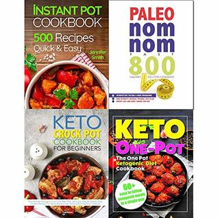 Instant Pot Pressure Cooker Cookbook, One Pot Ketogenic Diet, Keto Crock Pot and Paleo Nom Nom Fast 800 4 Books Collection Set