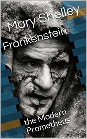 Frankenstein : the Modern Prometheus