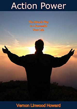Action Power: The Miracle Way to a Successful New Life