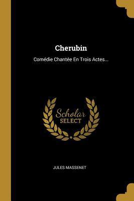 Chérubin: Comédie Chantée En Trois Actes