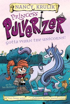 Gotta Warn the Unicorns! (Princess Pulverizer #7)