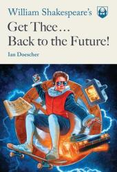 William Shakespeare's Get Thee Back to the Future! Pdf Book