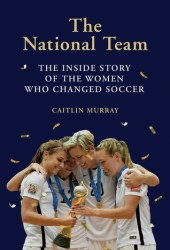 The National Team: The Inside Story of the Women who Changed Soccer Pdf Book
