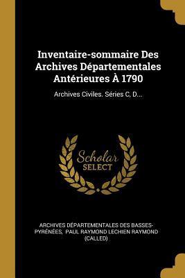 Inventaire-Sommaire Des Archives D�partementales Ant�rieures � 1790: Archives Civiles. S�ries C, D...