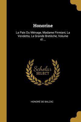 Honorine: La Paix Du M�nage, Madame Firmiani, La Vendetta, La Grande Bret�che, Volume 41...