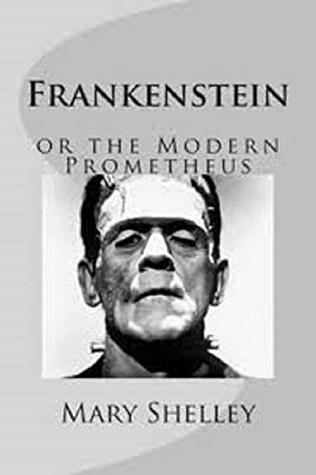 Frankenstein; or, the Modern Prometheus through