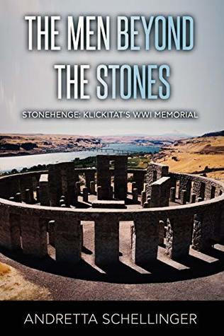 The Men Beyond the Stones: Stonehenge: Klickitat's WWI Memorial