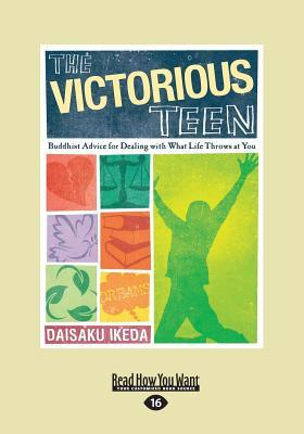 The Victorious Teen: Buddhist Advice for Dealing with What Life Throws at You (Large Print 16pt)