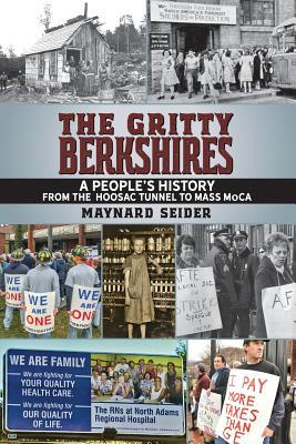 The Gritty Berkshires: A People's History from the Hoosac Tunnel to Mass Moca