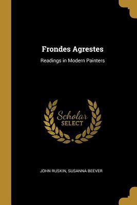 Frondes Agrestes: Readings in Modern Painters