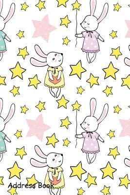 Address Book: For Contacts, Addresses, Phone, Email, Note, Emergency Contacts, Alphabetical Index with Cute Rabbits Stars