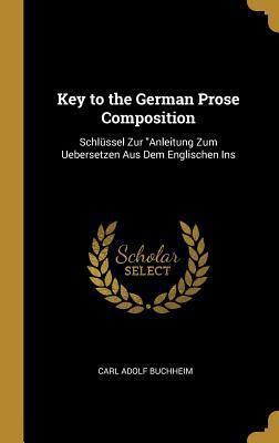 Key to the German Prose Composition: Schl�ssel Zur Anleitung Zum Uebersetzen Aus Dem Englischen Ins