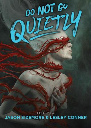 Do Not Go Quietly: An Anthology of Victory in Defiance