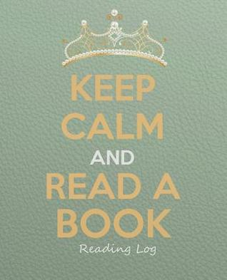 Keep Calm and Read a Book - Reading Log: Reading Organizer Journal Notebook 7.5x9.25, Keep Track and Review Your Favorite Books and Authors