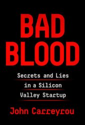 Bad Blood: Secrets and Lies in a Silicon Valley Startup Book Pdf