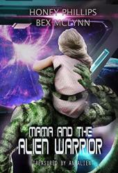 Mama And The Alien Warrior (Treasured By The Alien, #1) Book Pdf