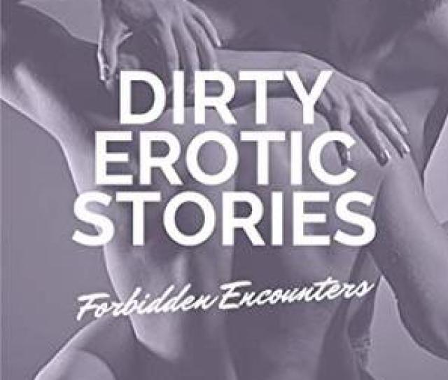 Dirty Erotic Stories Forbidden Encounters Bundle Of 12 Very Hot Short Stories