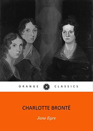 JANE EYREby Charlotte Bronte author of Jane Eyre, Shirley, Villette, Professor (Annotated) by her sister's The Tenant of Wildfell Hall, Agnes Grey and Wuthering Heights