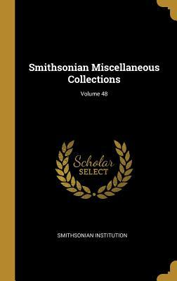 Smithsonian Miscellaneous Collections; Volume 48