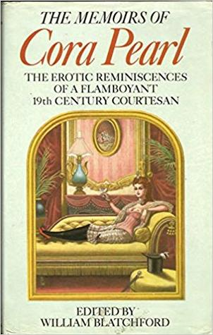 The Memoirs of Cora Pearl: The Erotic Reminiscences of a Flamboyant 19th Century Coutesan