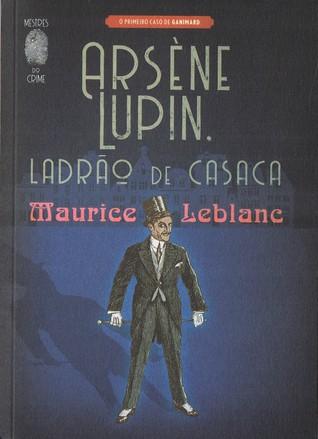 Arsène Lupin, Ladrão de Casaca (Mestres do Crime, #6) (Arsène Lupin, #1)