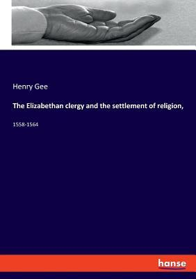 The Elizabethan clergy and the settlement of religion,
