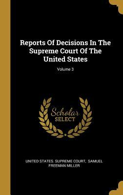 Reports Of Decisions In The Supreme Court Of The United States; Volume 3