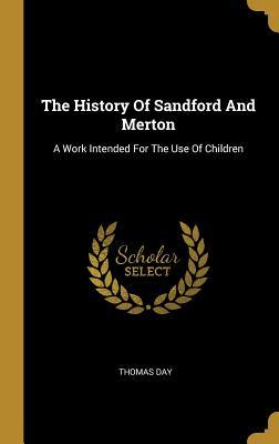 The History Of Sandford And Merton: A Work Intended For The Use Of Children