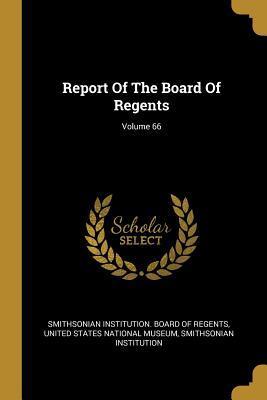 Report Of The Board Of Regents; Volume 66