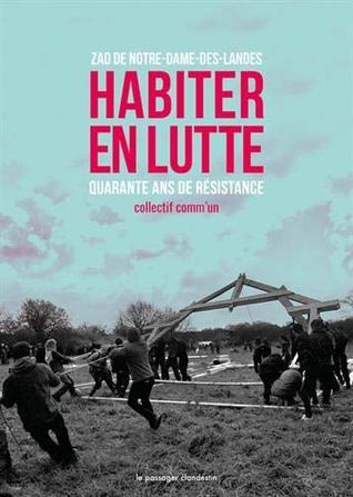 Habiter en lutte : Zad de Notre-Dame-des-Landes. 40 ans de résistance