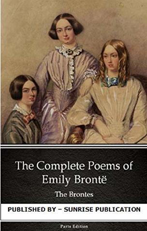 THE COMPLETE POEMS OF EMILY BRONTE - THE BRONTES: Annotated