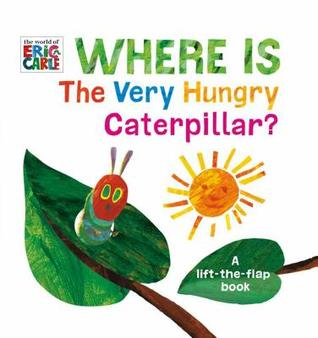 Where Is the Very Hungry Caterpillar?: A Lift-The-Flap Book