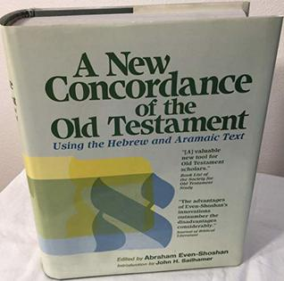 A New Concordance of the Old Testament Using the Hebrew and Aramaic Text
