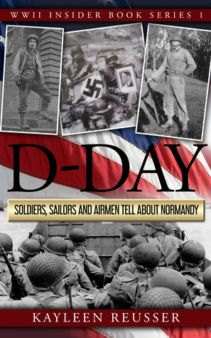 D-Day: Soldiers, Sailors and Airmen Tell about Normandy (WWII Insider, #1)
