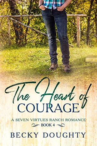 The Heart of Courage: A Seven Virtues Ranch Romance Book4