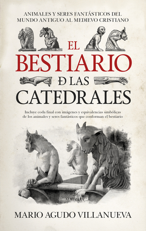 El bestiario de las catedrales. Animales y seres fantásticos del mundo antiguo al medievo cristiano