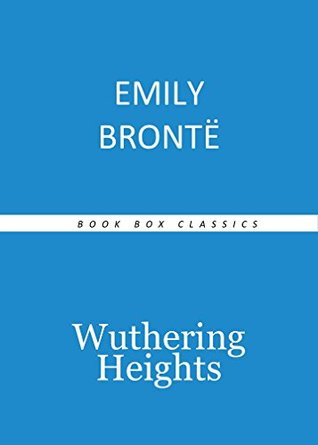 WUTHERING HEIGHTS by Emily Bronte author of Wuthering Heights (Annotated) by her sister's Jane Eyre, Shirley, Villette, Professor, The Tenant of Wildfell Hall, Agnes Grey