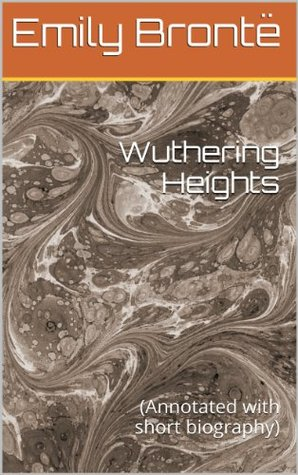 Wuthering Heights: (Annotated with short biography)