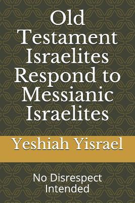 Old Testament Israelites Respond to Messianic Israelites: No Disrespect Intended