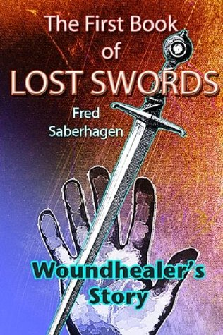 The First Book of Lost Swords: Woundhealer's Story (Saberhagen's Lost Swords) (Volume 1)