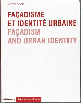 Facadisme et identité urbaine. facadism and urban identity
