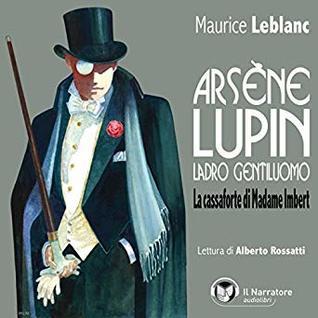 La cassaforte di Madame Imbert: Arsène Lupin, ladro gentiluomo