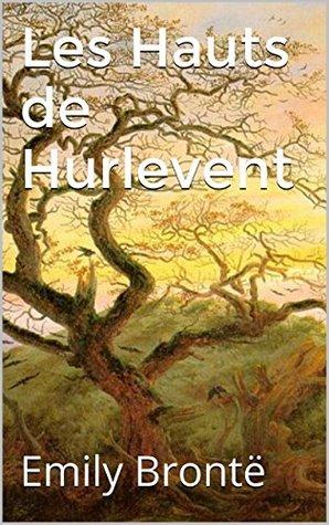 Les Hauts de Hurlevent (Annoté) biographie d 'Emily Brontë (sa vie, ses oeuvres)
