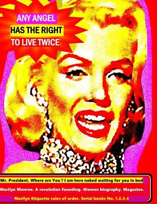Any angel has the right to live twice: Mr. President where are you ? I am here naked waiting for you in bed. Marilyn Monroe. A revolution in founding. Women biography Magazine. Serial books No. 1.2.3.4