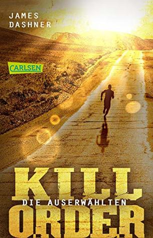 Die Auserwählten - Kill Order: Das Prequel zur Maze Runner-Trilogie