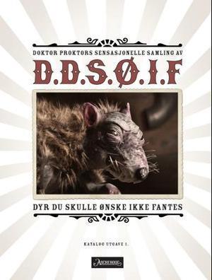 Doktor Proktors sensasjonelle samling av D.D.S.Ø.I.F. - Dyr du skulle ønske ikke fantes: katalog utgave 1